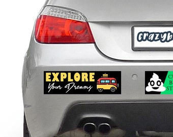 Explore Your Dreams 10 x 3 Bumper Sticker or Magnetic Bumper Sticker Available - Custom changes and orders welcomed!