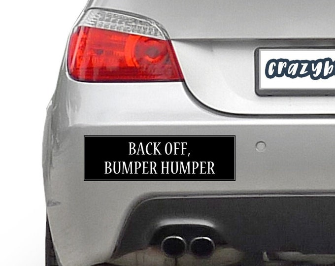 Back Off Bumper Humper 10 x 3 Bumper Sticker - Custom changes and orders welcomed!