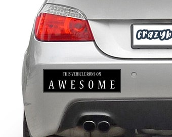 This Vehicle Runs On Awesome 10 x 3 Bumper Sticker - Custom changes and orders welcomed!
