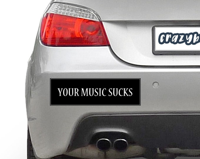 Your Music Sucks 10 x 3 Bumper Sticker - Custom changes and orders welcomed!