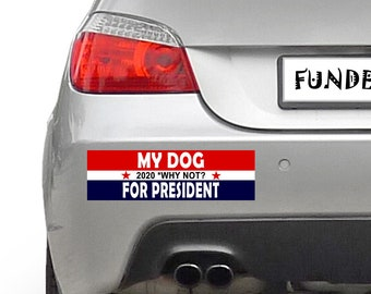 My Dog For President Why Not? 10 x 3 Bumper Sticker - Custom changes and orders welcomed!
