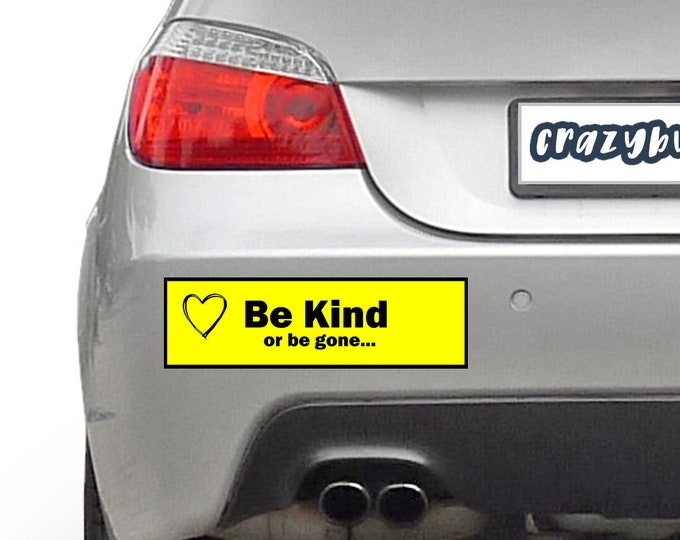 Be Kind or be gone Bumper Sticker 10 x 3 Bumper Sticker or Magnetic Bumper Sticker Available - Custom changes and orders welcomed!