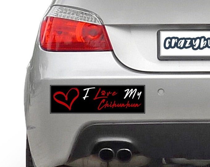 I Love My Chihuahua Pet 10 x 3 Bumper Sticker Color / Colours can be customized including background - Custom changes and orders welcomed!