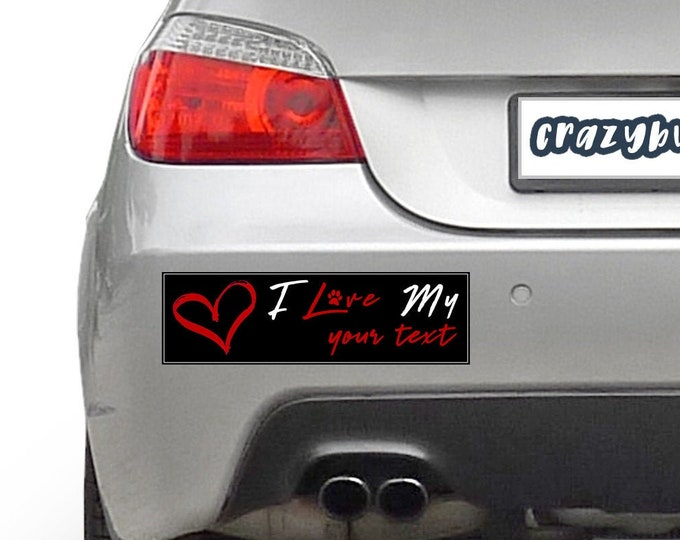 I Love My Custom Text Pet 10 x 3 Bumper Sticker Color / Colours can be customized including background - Custom changes and orders welcomed!