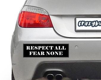 Respect All Fear None 10 x 3 Bumper Sticker - Custom changes and orders welcomed!