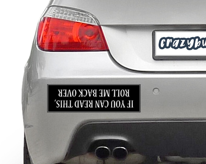If You Can Read This Roll Me Back Over 10 x 3 Bumper Sticker - Custom changes and orders welcomed!