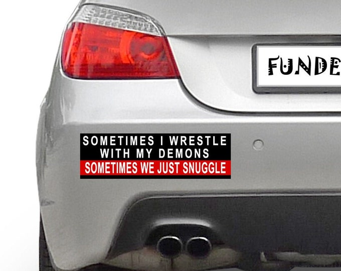 Sometimes I Wrestle With My Demons, Sometimes We Just Snuggle 10 x 3 Bumper Sticker - Custom changes and orders welcomed!