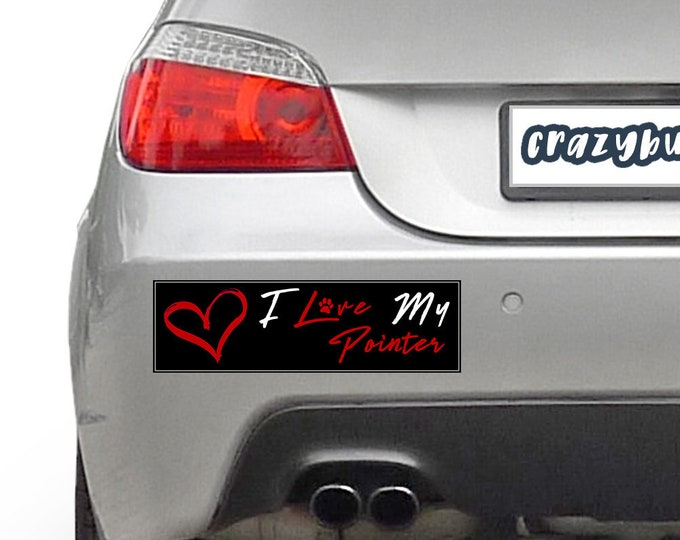 I Love My Pointer Pet 10 x 3 Bumper Sticker Color / Colours can be customized including background - Custom changes and orders welcomed!
