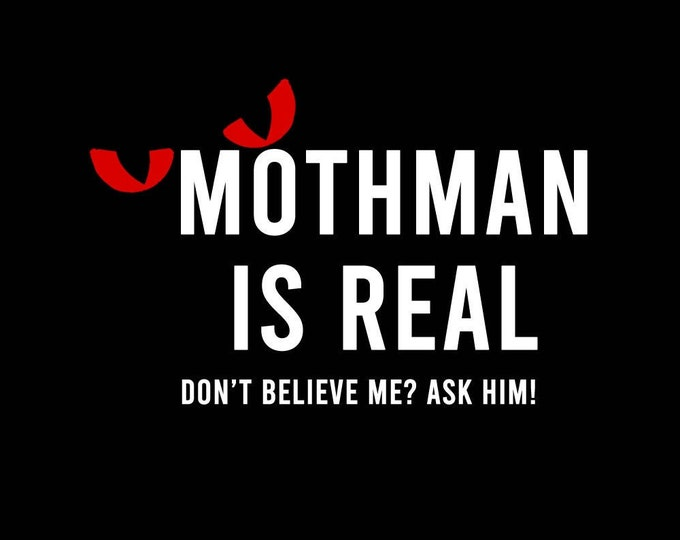 T-Shirt Mothman is real Don't believe me? Ask him! Quality T-Shirt. Vinyl Print Full Color, Uniquely Designed To Stand Out