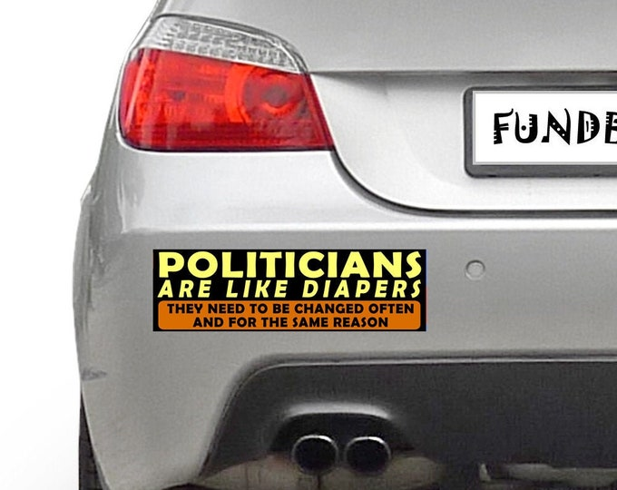 Politicians Are Like Diapers, They Need To Be Changed Often And For The Same Reason 10 x 3 Bumper Sticker