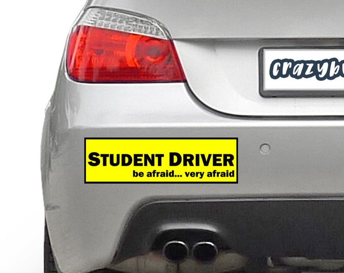 Student Driver Be afraid very afraid Bumper Sticker 10 x 3 Bumper Sticker or Magnetic Bumper Sticker Available
