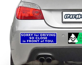 Sorry For Driving So Close In Front Of You 10 x 3 Bumper Sticker or Magnetic Bumper Sticker Available - Custom changes and orders welcomed!
