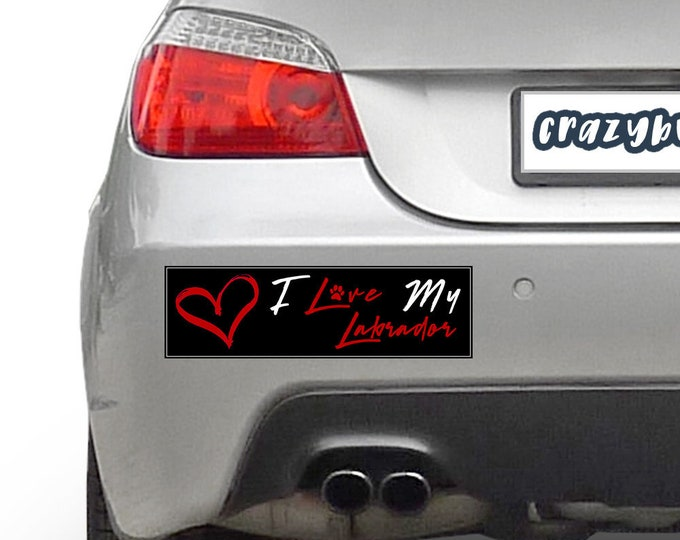 I Love My Labrador Pet 10 x 3 Bumper Sticker Color / Colours can be customized including background - Custom changes and orders welcomed!