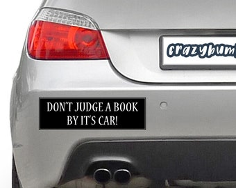 Don't Judge A Book By It's Car 10 x 3 Bumper Sticker - Custom changes and orders welcomed!