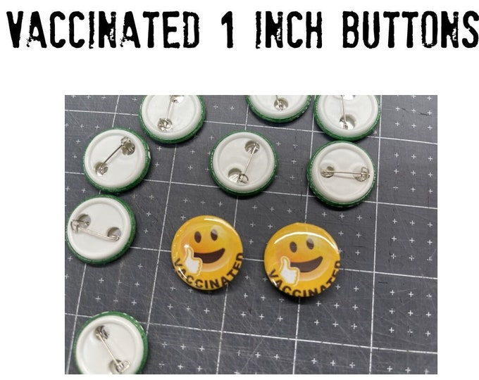 4x, 10x, OR 50x Vaccinated Pins - 1 inch pins - 1 inch buttons