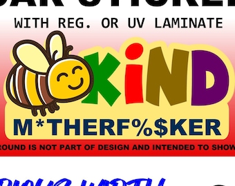 """1X Bee Kind M*therfker 3"""", 4"""", 5"""", or 6"""" wide Vinyl Sticker, Laminate, UV Laminate or MAGNET"""