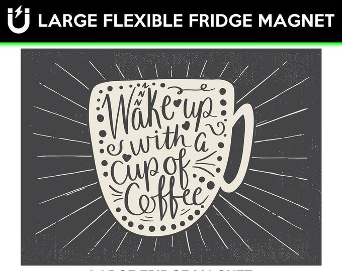 Wake Up With A Cup Of Coffee fridge magnet 6.5 inch x 9 inch premium large magnet