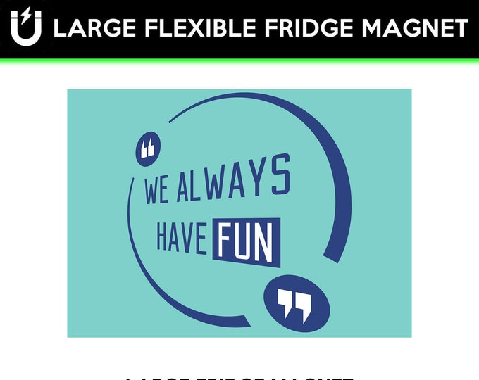 Always Have Fun Large fridge magnet 6.5 inch x 9 inch premium large magnet