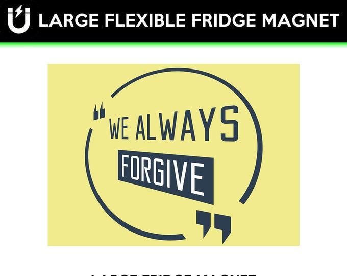 Always Forgive Large fridge magnet 6.5 inch x 9 inch premium large magnet