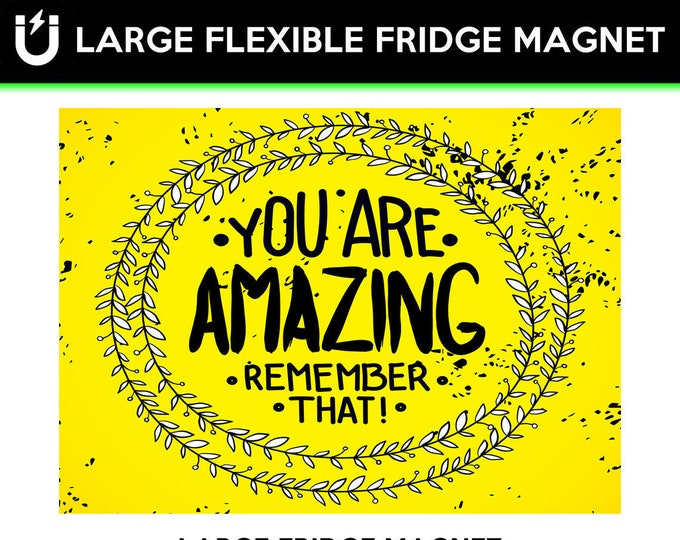 You Are Amazing Remember That Large fridge magnet 6.5 inch x 9 inch premium large magnet