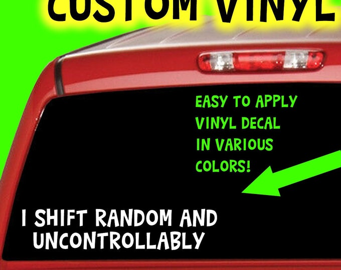 I shift random and uncontrollably in Color Vinyl Various Sizes and Colors Die Cut Vinyl Decal also in Cool Chrome Colors!