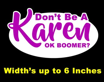 """Don't Be A Karen Ok Boomer? Vinyl Sticker or Magnet sizes from 2"""" to 6"""""""