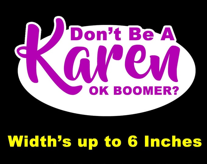 "Don't Be A Karen Ok Boomer? Vinyl Sticker or Magnet sizes from 2"" to 6"""