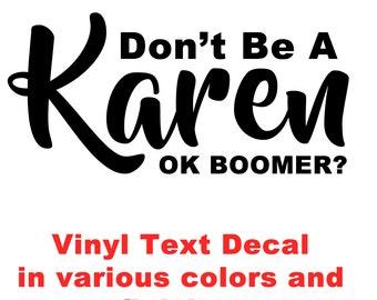 Don't Be A Karen Ok Boomer? Laptop, car, glass or whatever vinyl decal, car decal die cut decals