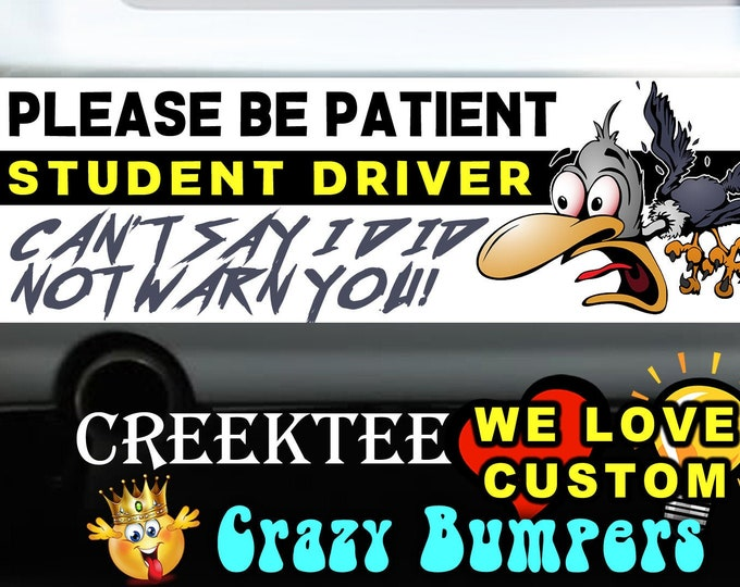 """Please Be Patient Student Driver Bumper Sticker or Magnet with your text, image or artwork, 8""""x2.4"""", 9""""x2.7"""" or 10""""x3"""" sizes available!"""