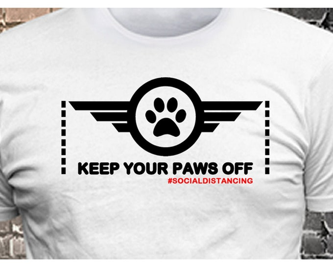 Keep Your Paws Off #socialdistancing T-shirt, Customize your t-shirt... Ask us!