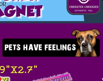 """9"""" x 2.7"""" Pets Have Feelings custom bumper sticker or magnet or create your own we customize"""