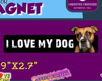 """9"""" x 2.7"""" I Love My Dog custom bumper sticker or magnet or create your own we customize"""