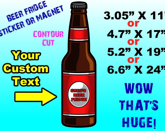 """Large Beer Fridge Personalized Sticker Or Magnet, 11"""", 17"""", 19"""" and 24"""" High! WOW!"""