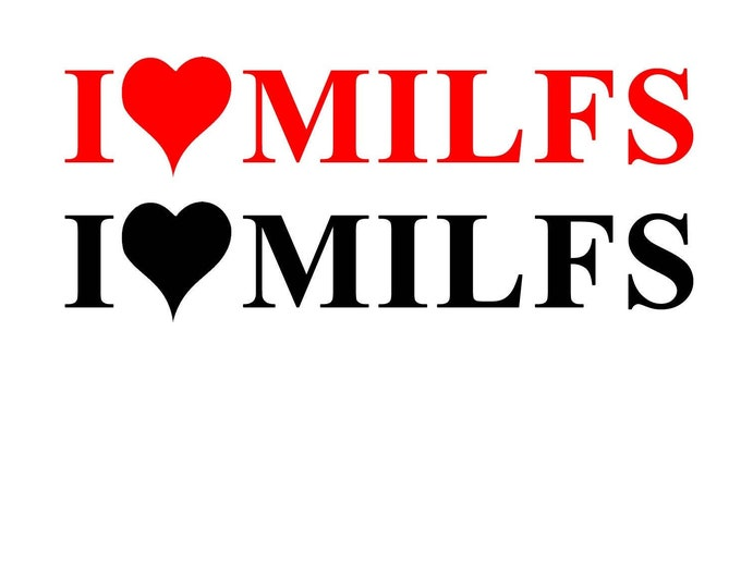 I Love Milfs with Heart Your Choice of Font in Color Vinyl Decal Various Sizes and Colors Die Cut Vinyl Decal also in Cool Chrome Colors!
