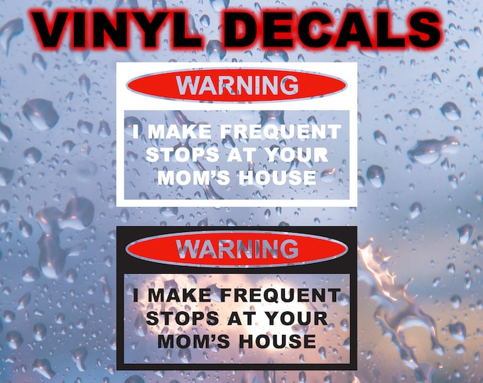 1X Warning I make frequent stops at your mom's house Vinyl Decal Various Sizes and Colors Die Cut Vinyl Decal also in Cool Chrome Colors!