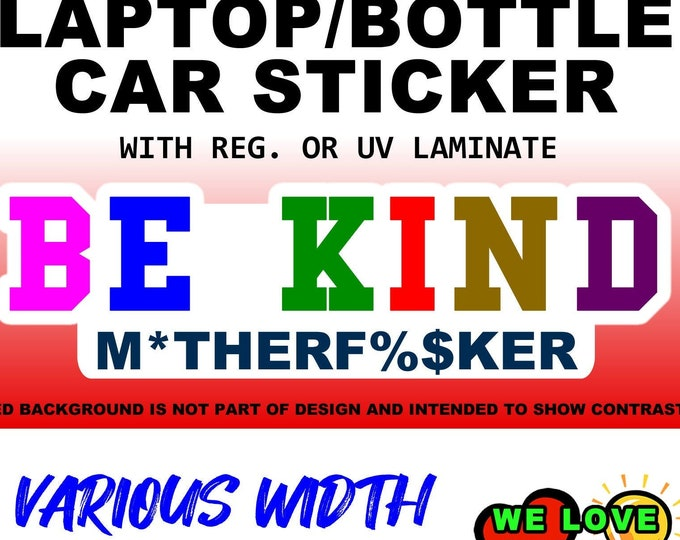 "1X Bee Kind M*therfker 3"", 4"", 5"", or 6"" wide Vinyl Sticker, Laminate, UV Laminate or MAGNET"