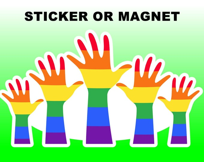 Rainbow Pride Hands High Quality Vinyl Sticker or Magnet VARIOUS SIZES with laminate coating
