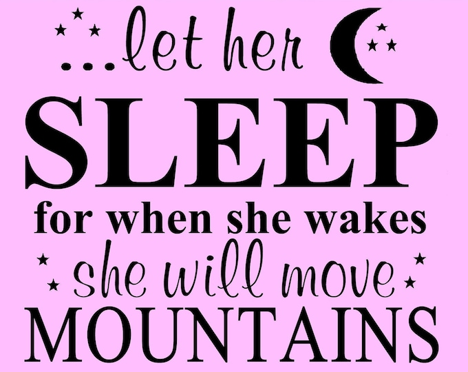 "Let her sleep for when she wakes she will move mountains nursery bedroom wall stencil - 2 pce, single use, 24"" wide by 17"" high total"