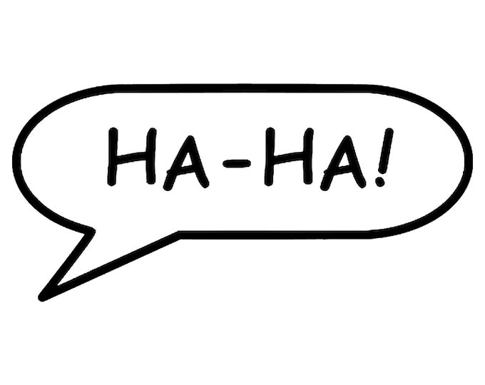 HA - HA! Call out Vinyl Decal - various sizes and colors - colours