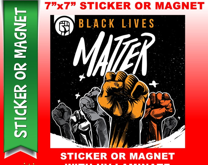 "Black Lives Matter 7"" x 7"" premium fridge magnet or sticker that stands out."