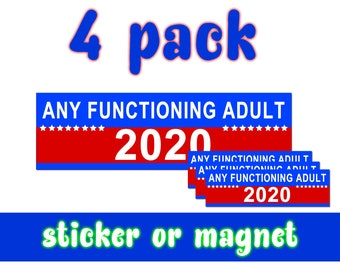 4X Any Functioning Adult 2020 10 x 3 Bumper Sticker or Magnetic Bumper Sticker Available