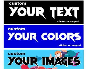 Custom Bumper Sticker Your Design or Personalisation 10 x 3 Magnetic Bumper or Standard Bumper Sticker - Custom changes and orders welcomed!