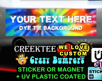 Dye Tie, Tie Dye Bumper Sticker or Magnet with your text 9 x 2.7 or 10 x 3 Sticker Magnet or bumper sticker or bumper magnet