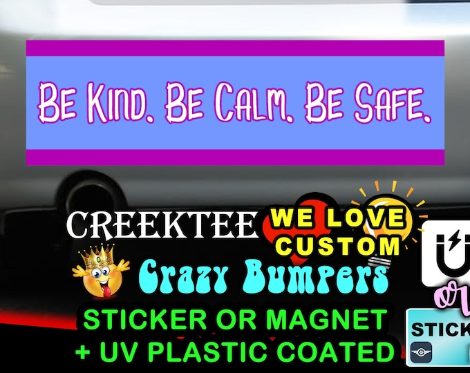 "Be Kind. Be Calm. Be Safe. Bumper Sticker or Magnet with your text, image or artwork, 8""x2.4"", 9""x2.7"" or 10""x3"" sizes available!"