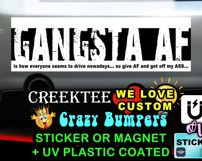 Gangsta AF is how everyone drives so give AF and get off my Ass Funny Bumper Sticker or Magnet, various sizes available! Customizable