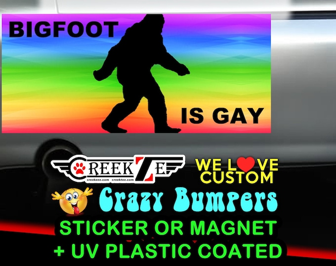 """9"""" x 4"""" Bigfoot Is Gay bumper sticker custom bumper sticker or magnet or create your own we customize"""