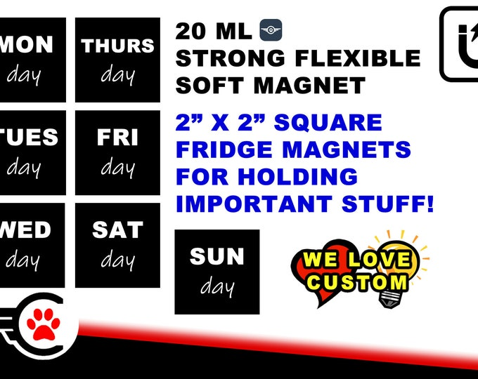 2 inch x 2 inch strong flexible soft fridge magnets, each day of the week 7 in total, black background full laminate coating. we do custom!