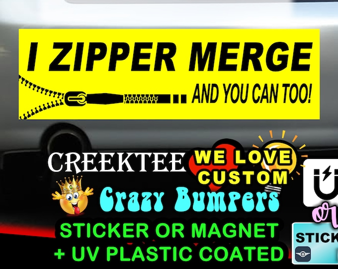 """I Zipper Merge And You Can Too Bumper Sticker or Magnet with your text, image or artwork, 8""""x2.4"""", 9""""x2.7"""" or 10""""x3"""" sizes available!"""