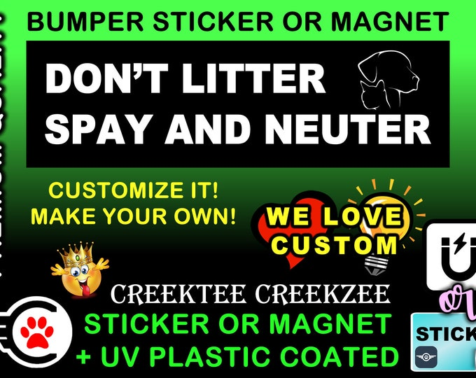 """Don't Litter Spay And Neuter. Bumper Sticker or Magnet, 8""""x2.4"""", 9""""x2.7"""" or 10""""x3"""" sizes , UV laminate coating"""