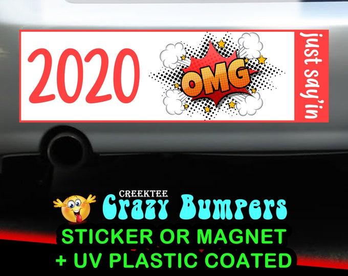 2020 OMG bumper sticker or magnet, 9 x 2.7 or 10 x 3 Sticker Magnet or bumper sticker or bumper magnet
